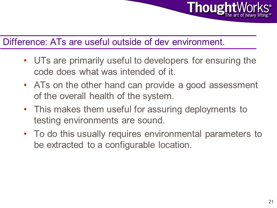 21 Difference: ATs are useful outside of dev environment.