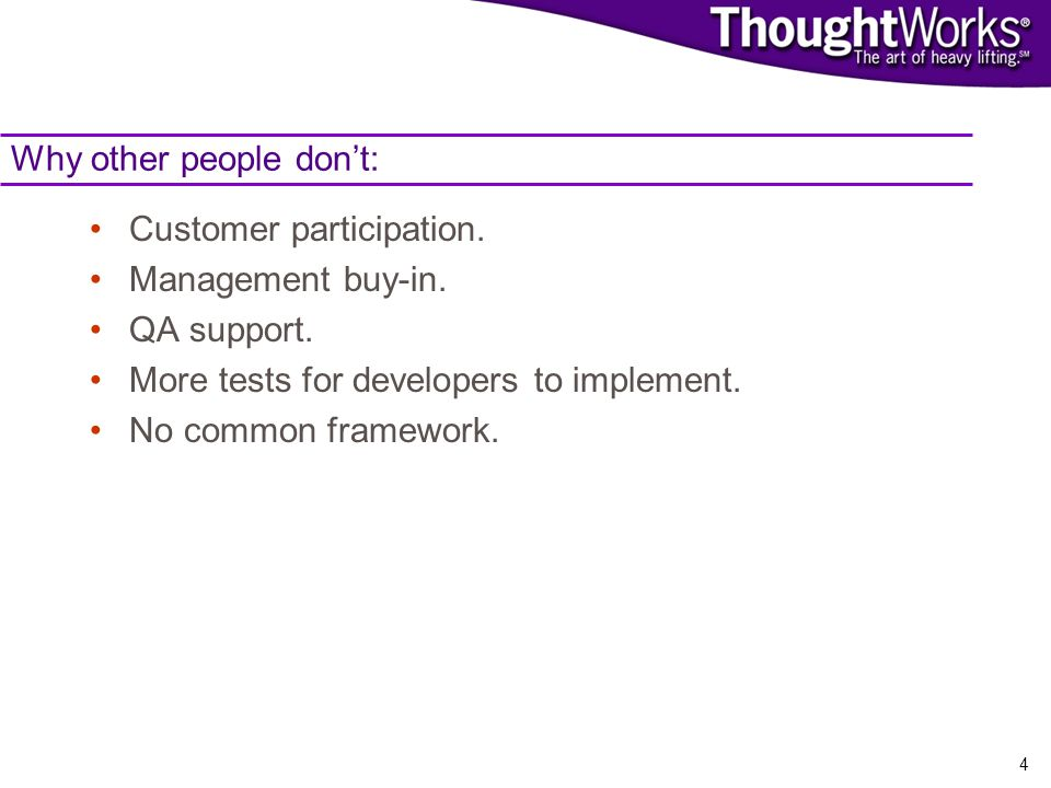 4 Why other people dont: Customer participation. Management buy-in.