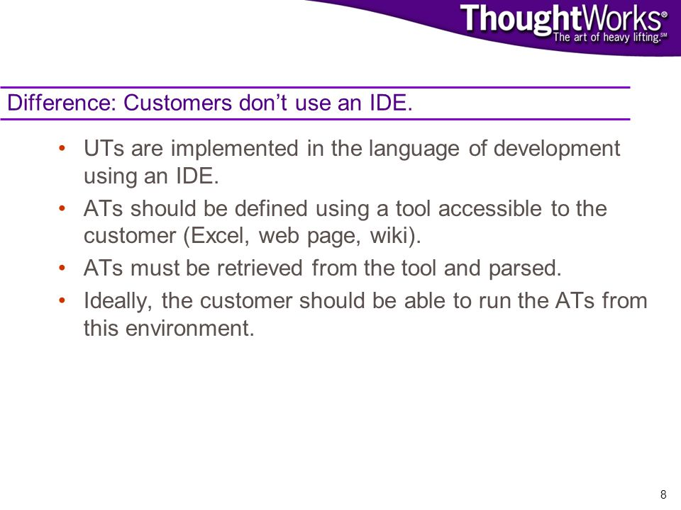 8 Difference: Customers dont use an IDE.