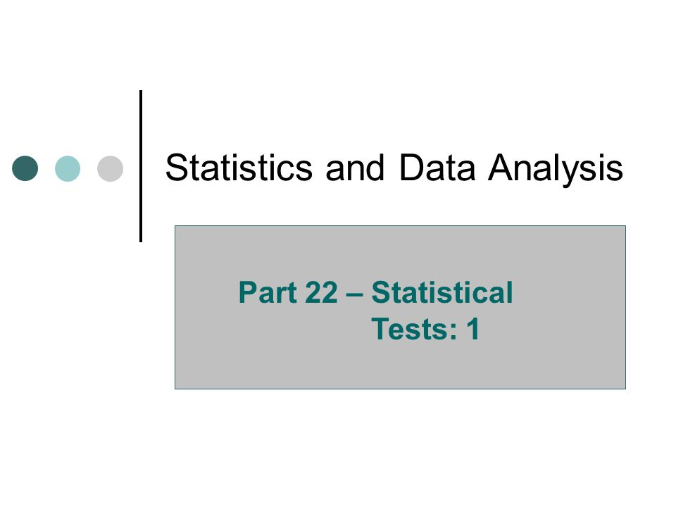 Statistics and Data Analysis Part 22 – Statistical Tests: 1