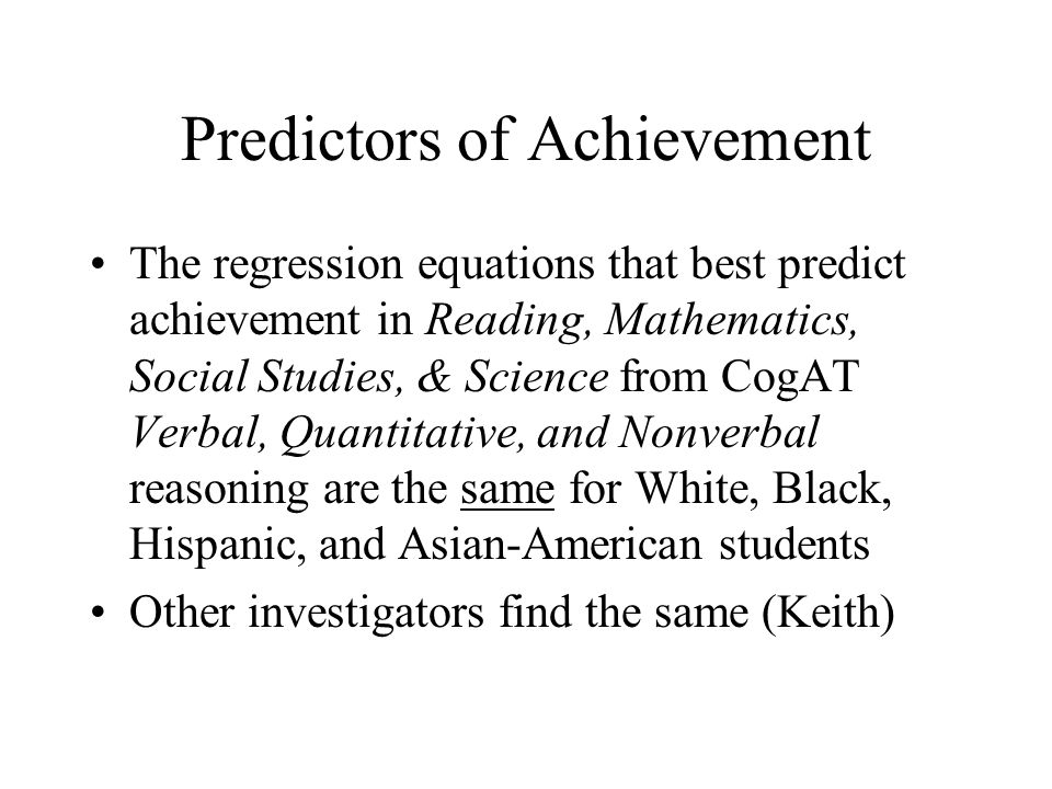 Predictors of Achievement The regression equations that best predict achievement in Reading, Mathematics, Social Studies, & Science from CogAT Verbal,