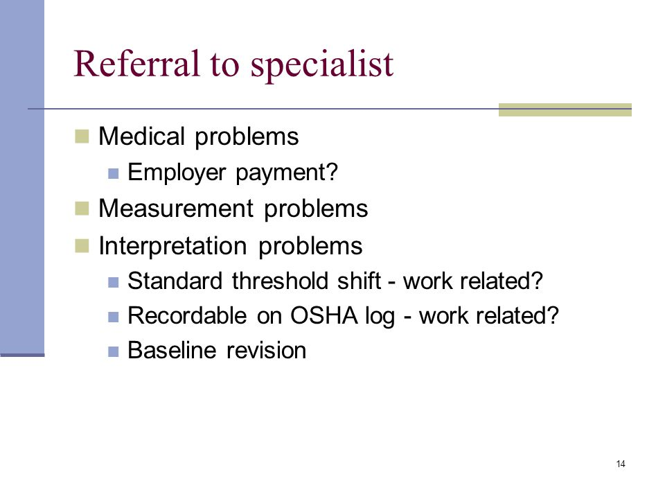 14 Referral to specialist Medical problems Employer payment? Measurement problems Interpretation problems Standard threshold shift - work related? Rec