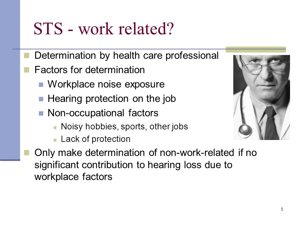 5 STS - work related? Determination by health care professional Factors for determination Workplace noise exposure Hearing protection on the job Non-o