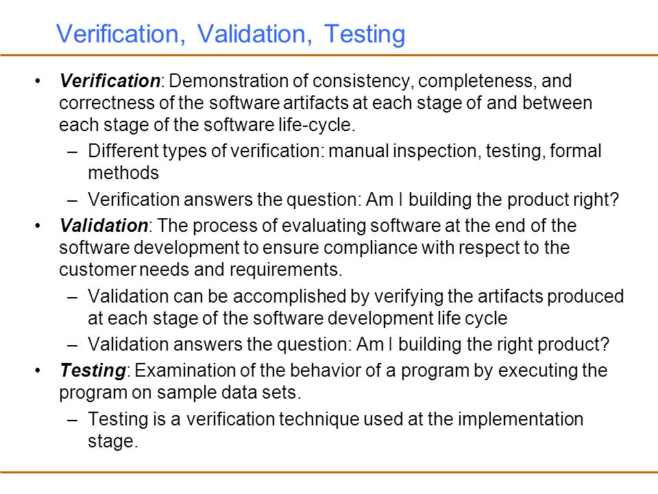 System Testing, Acceptance Testing Alpha testing is performed within the development organization Beta testing is performed by a select group of friendly customers Stress testing –push system to extreme situations and see if it fails –large number of data, high input rate, low input rate, etc.