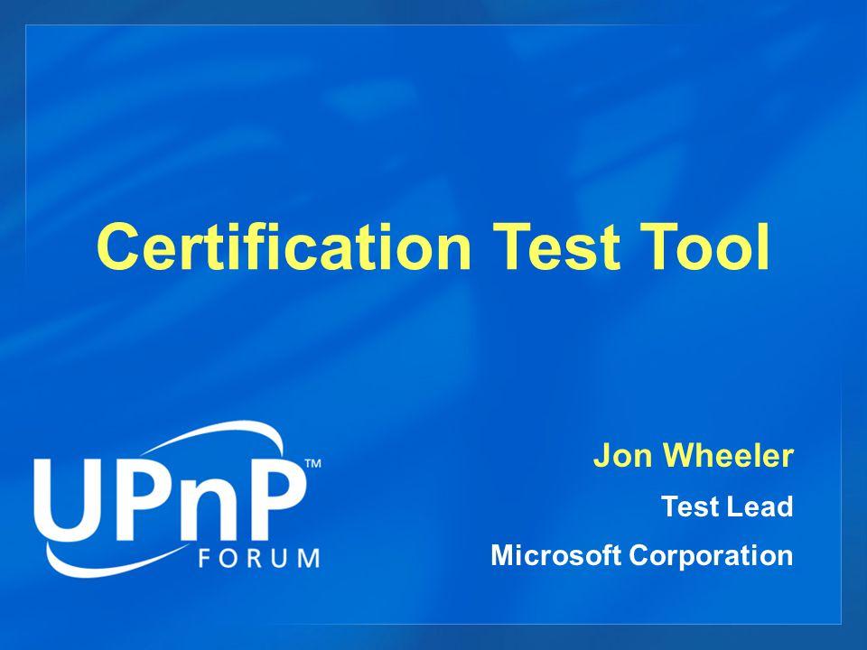 Certification Test Tool Jon Wheeler Test Lead Microsoft Corporation