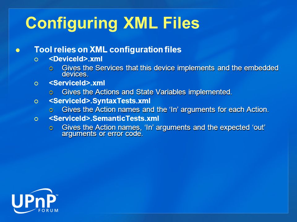 Configuring XML Files Tool relies on XML configuration files.xml Gives the Services that this device implements and the embedded devices.