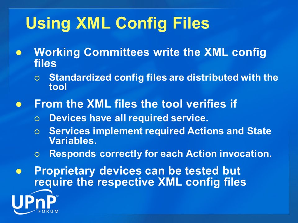 Using XML Config Files Working Committees write the XML config files Standardized config files are distributed with the tool From the XML files the tool verifies if Devices have all required service.