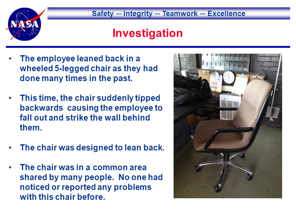 Safety Integrity Teamwork Excellence Investigation The employee leaned back in a wheeled 5-legged chair as they had done many times in the past. This