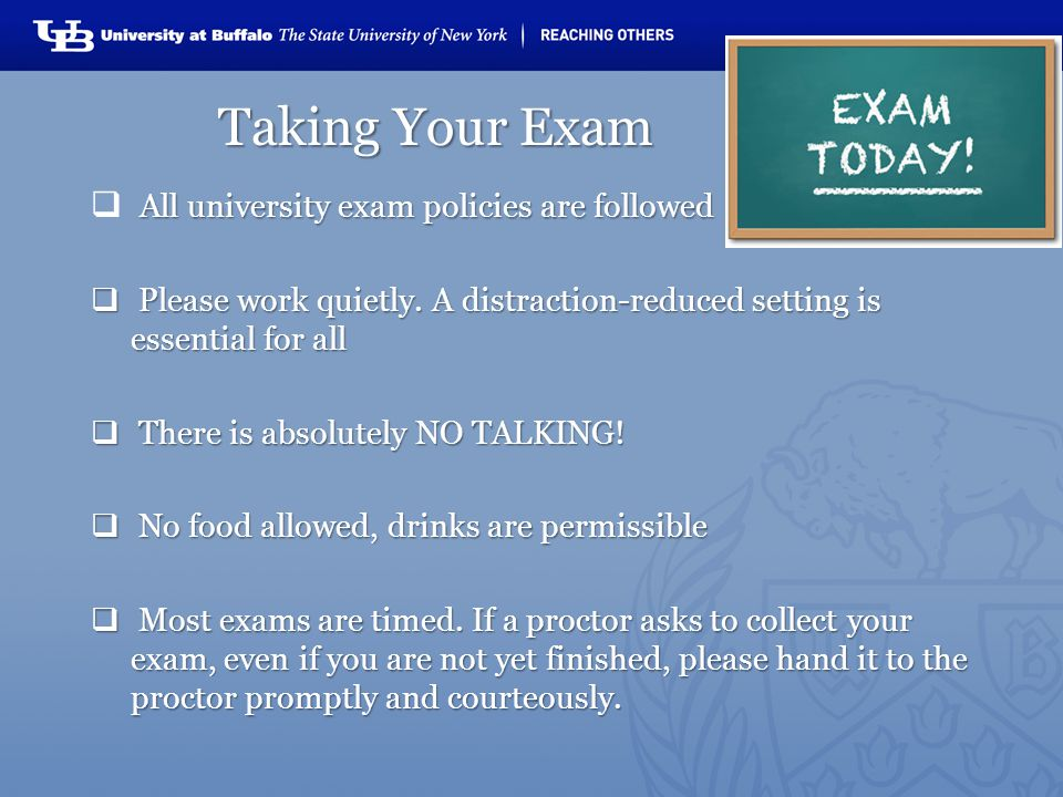 Taking Your Exam Taking Your Exam All university exam policies are followed Please work quietly.