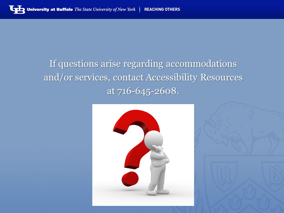 If questions arise regarding accommodations and/or services, contact Accessibility Resources at 716-645-2608.