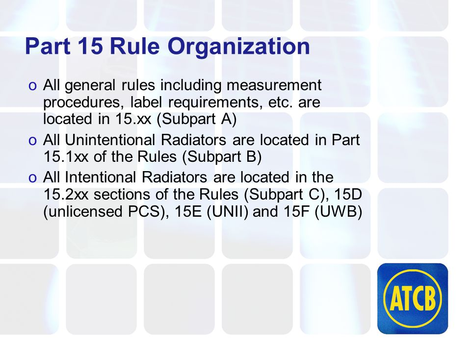 Part 15 Rule Organization oAll general rules including measurement procedures, label requirements, etc.