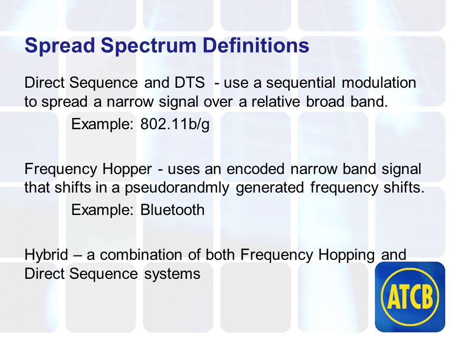 Spread Spectrum Definitions Direct Sequence and DTS - use a sequential modulation to spread a narrow signal over a relative broad band.
