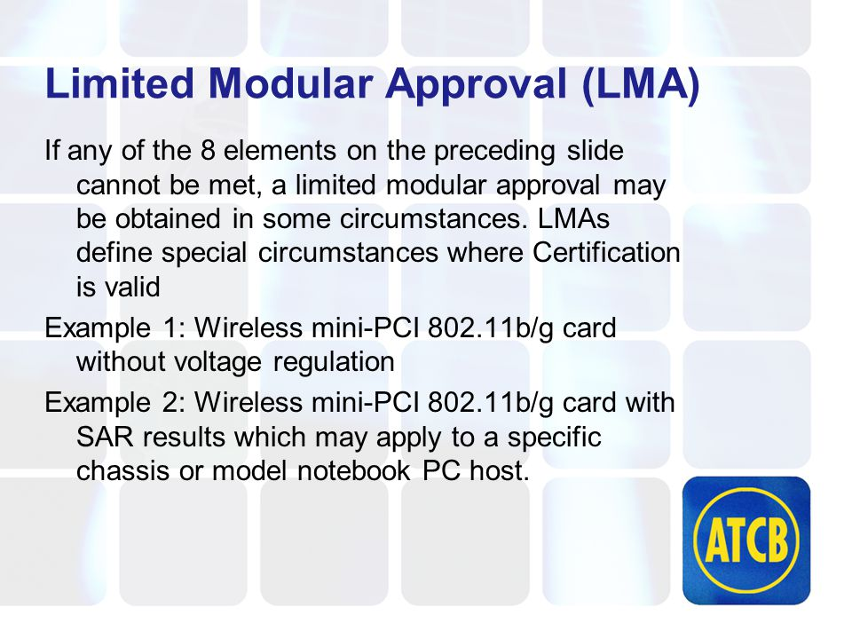 Limited Modular Approval (LMA) If any of the 8 elements on the preceding slide cannot be met, a limited modular approval may be obtained in some circumstances.