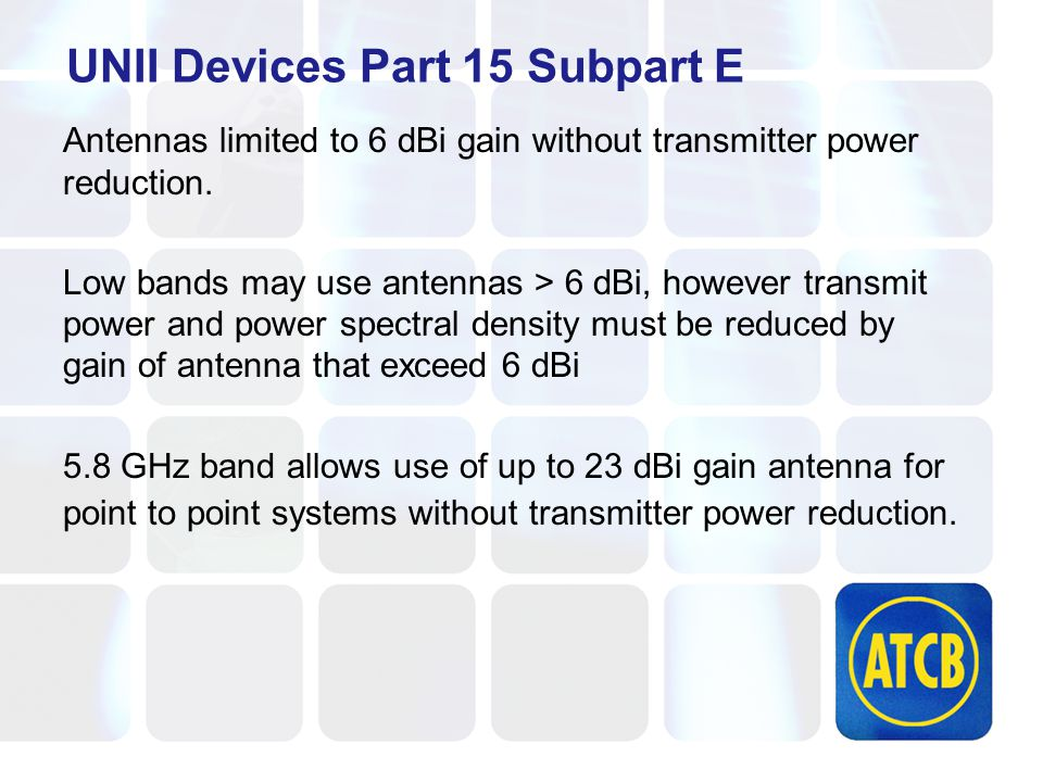 UNII Devices Part 15 Subpart E Antennas limited to 6 dBi gain without transmitter power reduction.