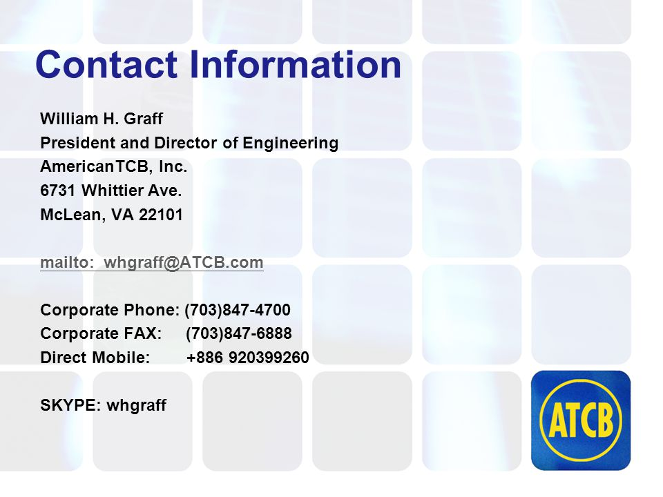 Contact Information William H. Graff President and Director of Engineering AmericanTCB, Inc.