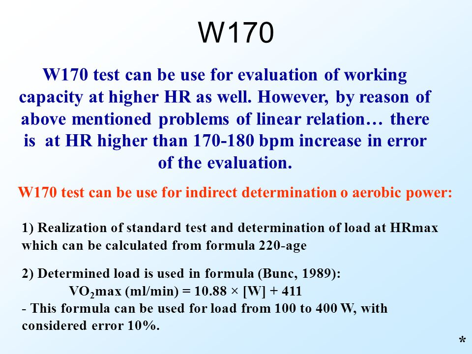 W170 * W170 test can be use for indirect determination o aerobic power: W170 test can be use for evaluation of working capacity at higher HR as well.