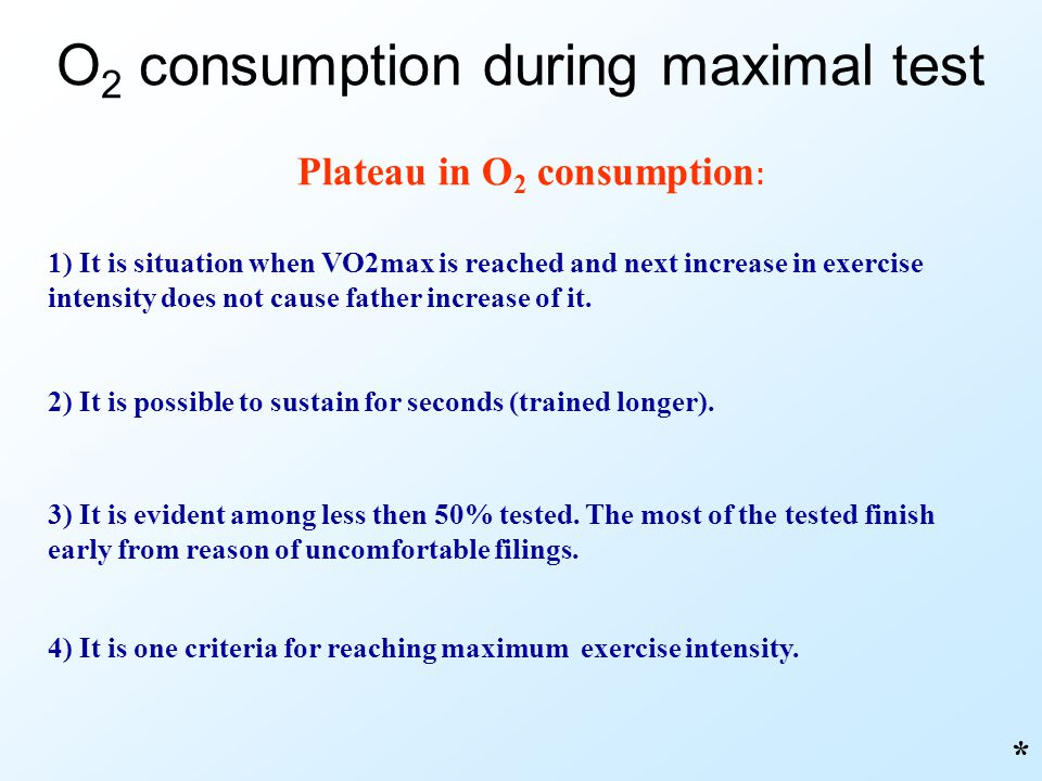 * Plateau in O 2 consumption : 1) It is situation when VO2max is reached and next increase in exercise intensity does not cause father increase of it.