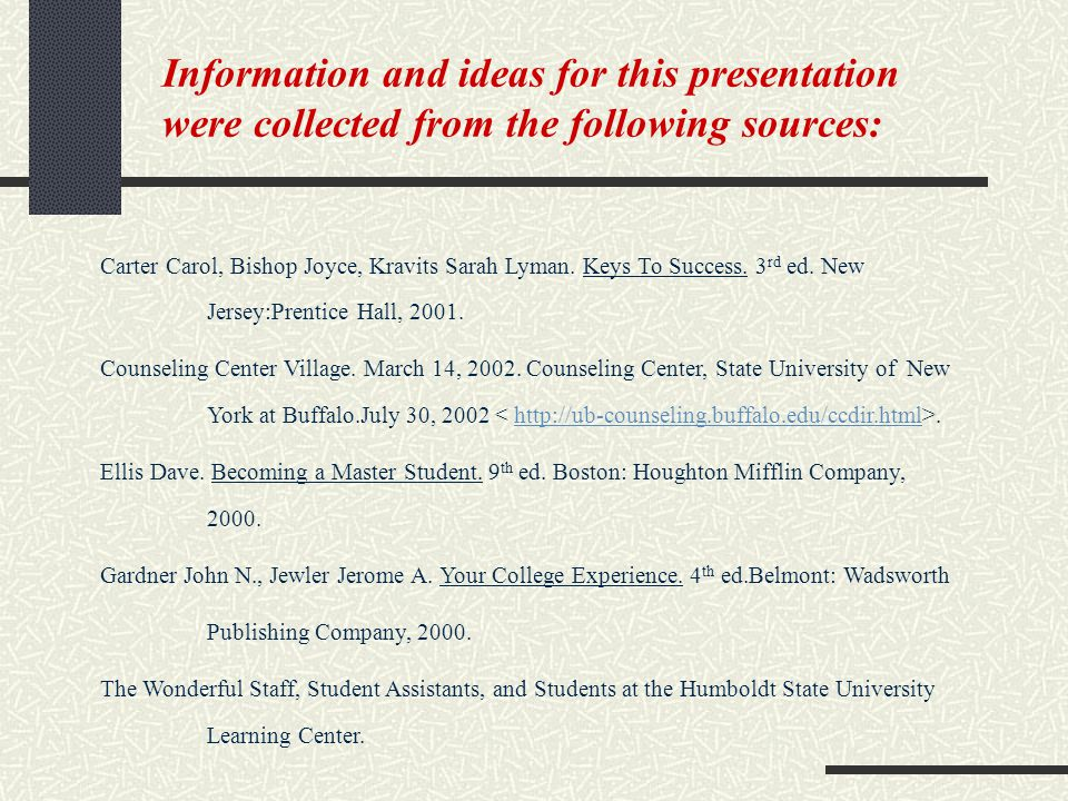 Information and ideas for this presentation were collected from the following sources: Carter Carol, Bishop Joyce, Kravits Sarah Lyman. Keys To Succes