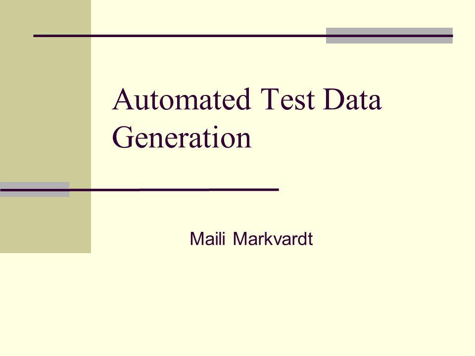 Automated Test Data Generation Maili Markvardt
