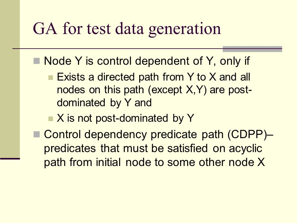 GA for test data generation Node Y is control dependent of Y, only if Exists a directed path from Y to X and all nodes on this path (except X,Y) are p