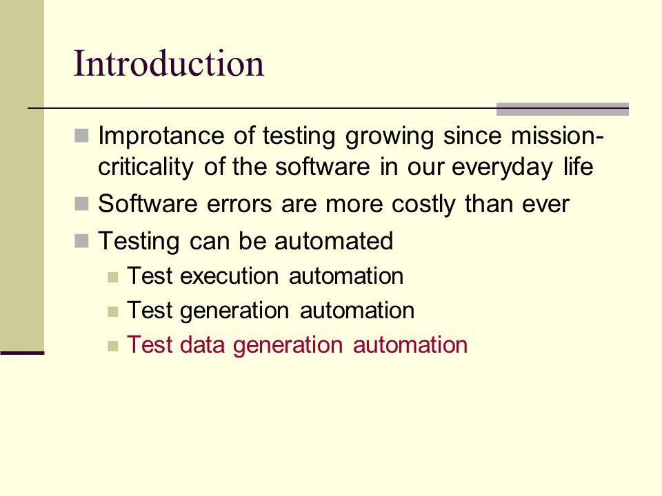 Introduction Improtance of testing growing since mission- criticality of the software in our everyday life Software errors are more costly than ever T