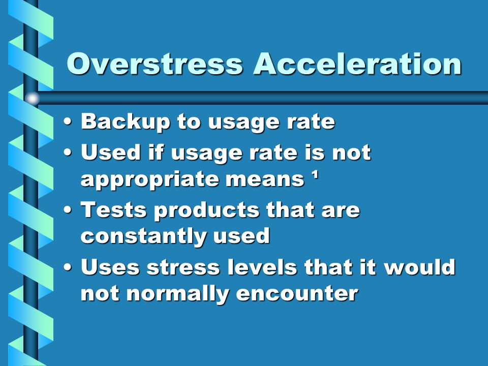 Overstress Acceleration Backup to usage rateBackup to usage rate Used if usage rate is not appropriate means ¹Used if usage rate is not appropriate me