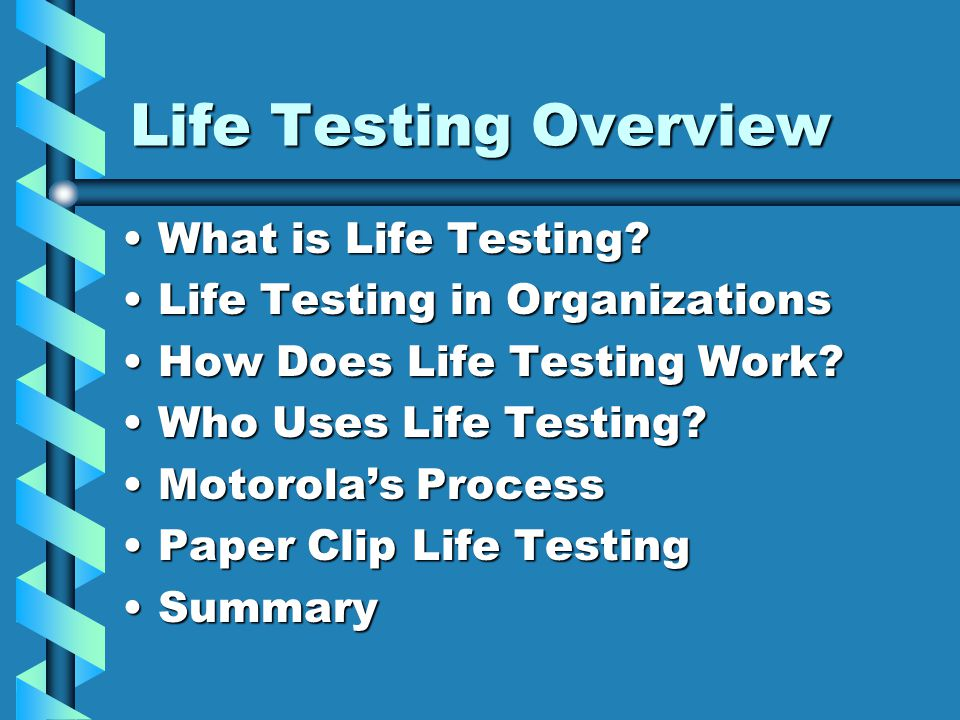 Life Testing Overview What is Life Testing?What is Life Testing? Life Testing in OrganizationsLife Testing in Organizations How Does Life Testing Work