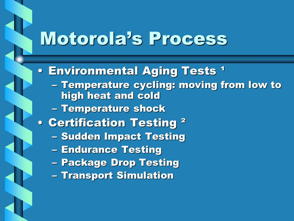 Motorolas Process Environmental Aging Tests ¹Environmental Aging Tests ¹ –Temperature cycling: moving from low to high heat and cold –Temperature shoc