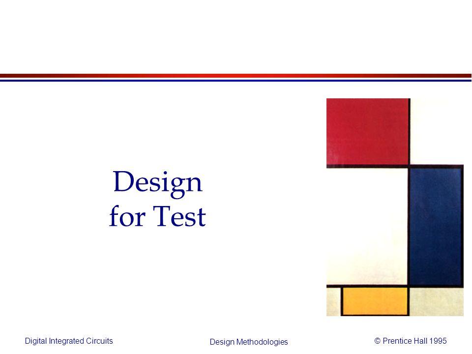 Digital Integrated Circuits© Prentice Hall 1995 Design Methodologies Design for Test