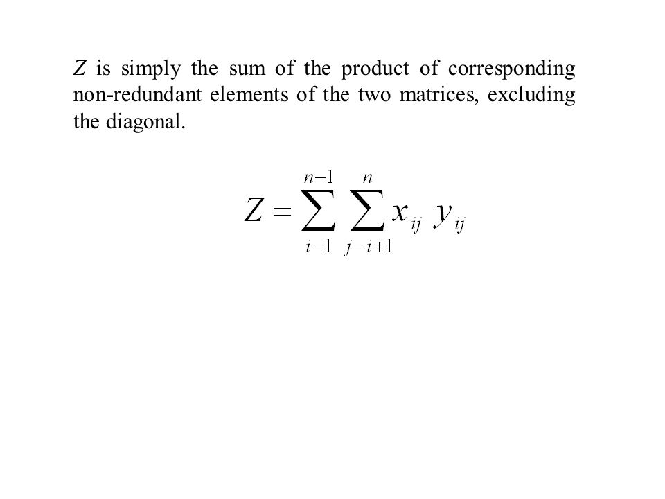 Z is simply the sum of the product of corresponding non-redundant elements of the two matrices, excluding the diagonal.
