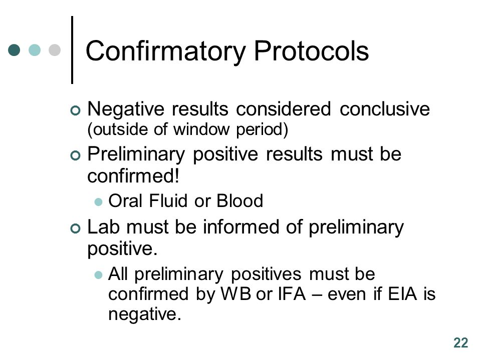 22 Confirmatory Protocols Negative results considered conclusive (outside of window period) Preliminary positive results must be confirmed! Oral Fluid