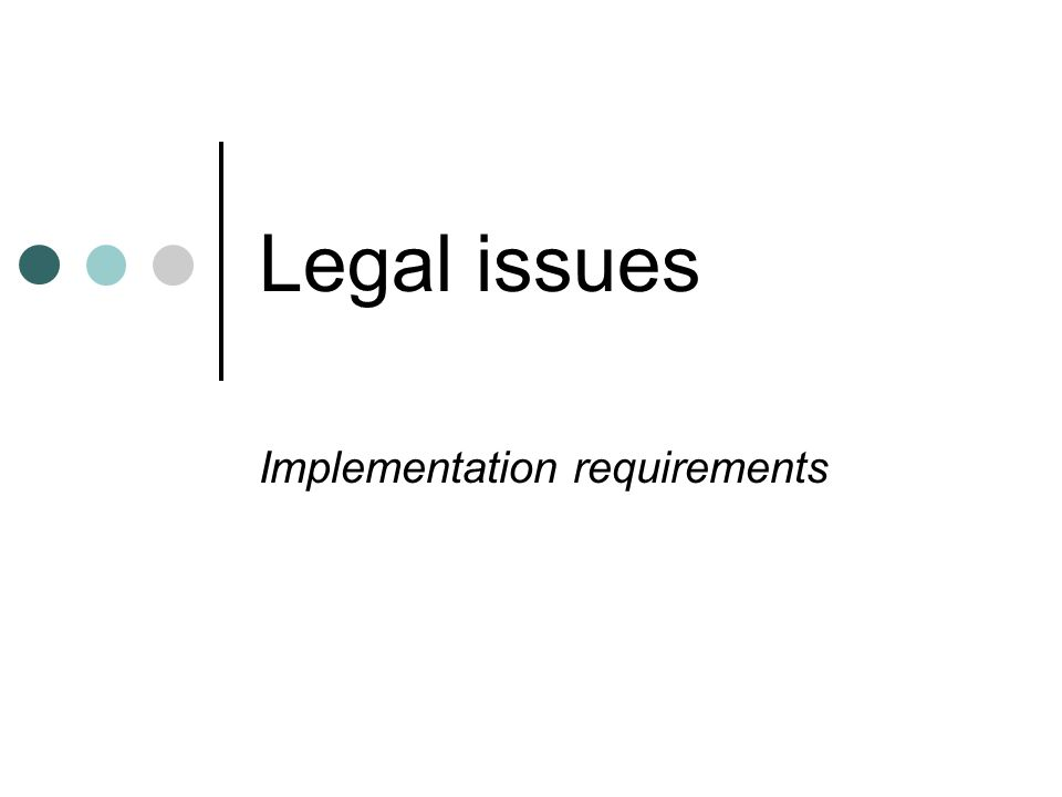 Legal issues Implementation requirements