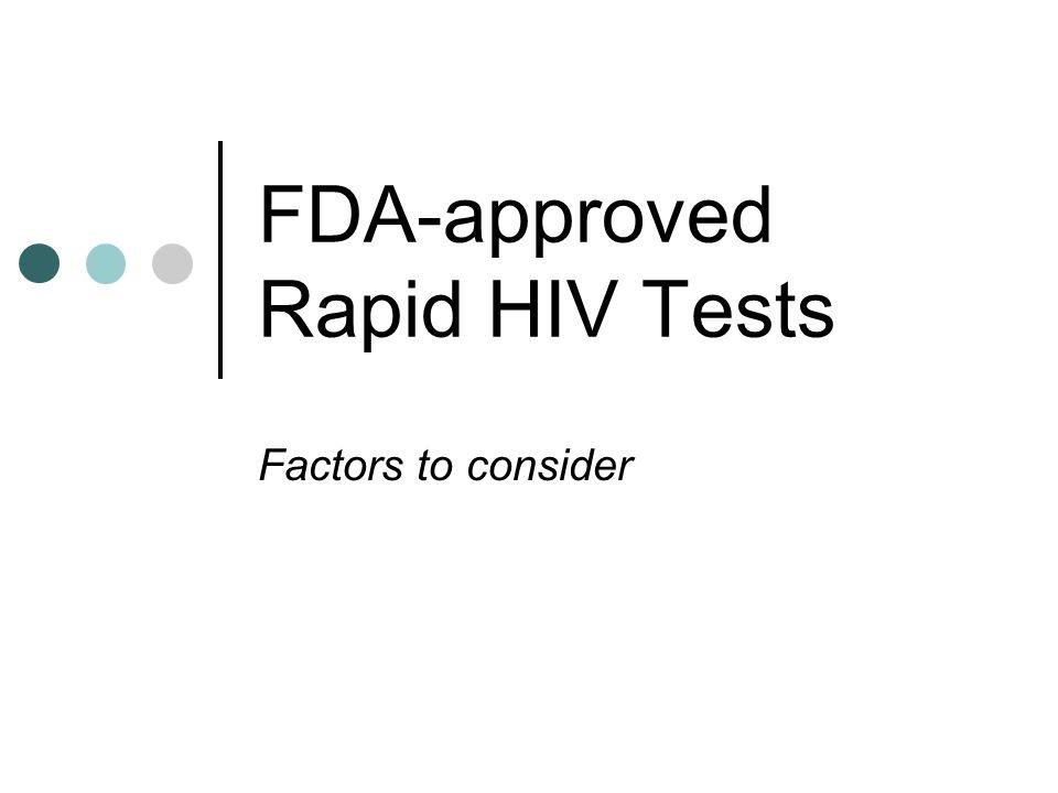 6 FDA-approved Rapid Tests Reveal (MedMira) OraQuick (OraSure Technologies) Uni-Gold (Trinity Biotech) Multispot (Bio-Rad) All test for HIV antibodies