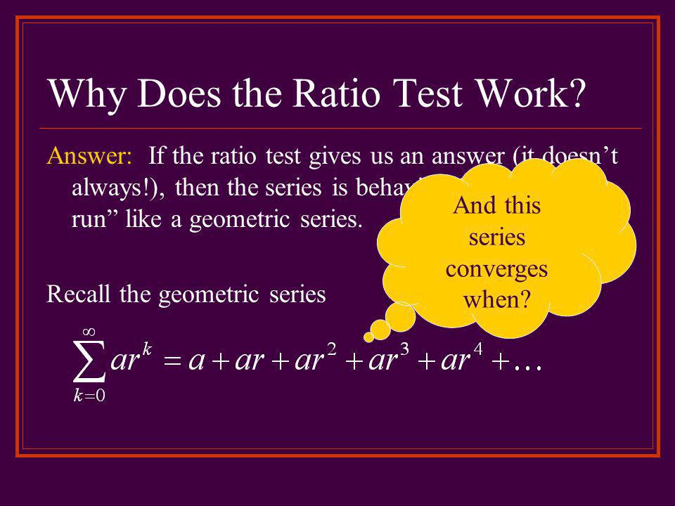 Why Does the Ratio Test Work.