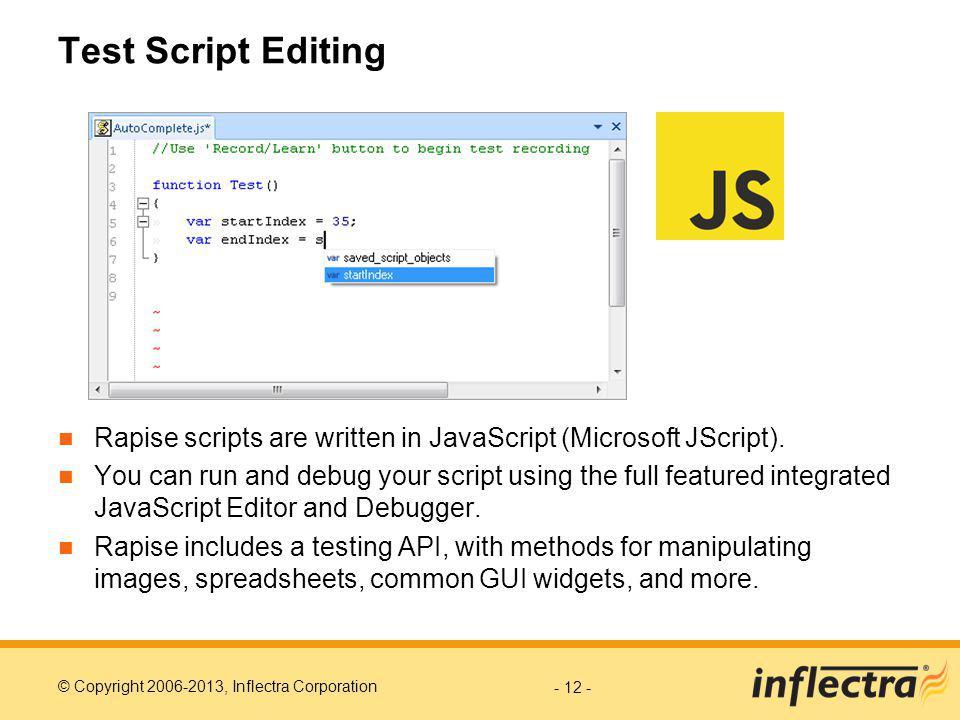 © Copyright 2006-2013, Inflectra Corporation Test Script Editing Rapise scripts are written in JavaScript (Microsoft JScript).