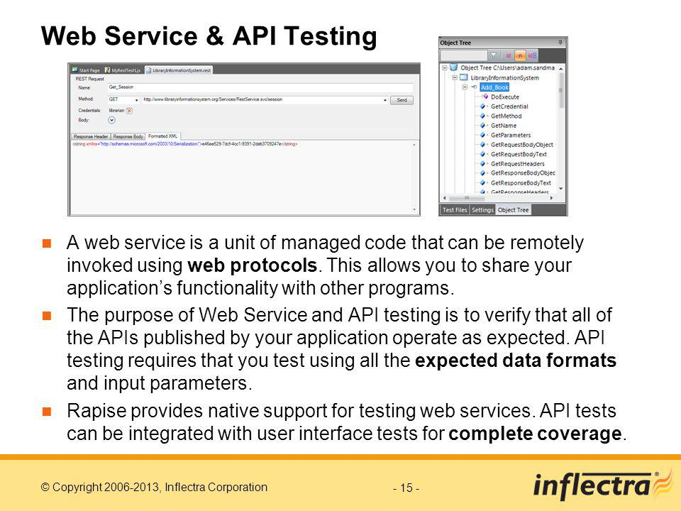 © Copyright 2006-2013, Inflectra Corporation Web Service & API Testing A web service is a unit of managed code that can be remotely invoked using web protocols.