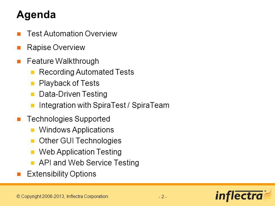 © Copyright 2006-2013, Inflectra Corporation © Copyright 2006- 2011, Inflectra Corporation Page: 3 Test Automation Overview Automated test scripts are a valuable way to perform regression testing on applications to ensure that new features or bug fixes dont break existing functionality.