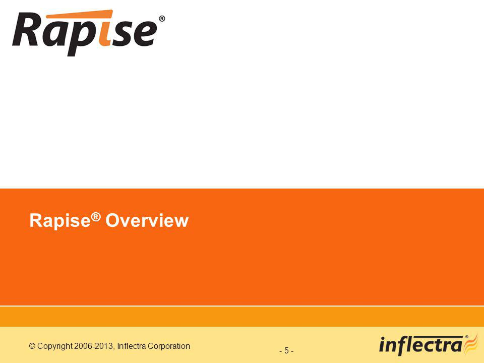 © Copyright 2006-2013, Inflectra Corporation - 6 - Product Overview Rapise ® is a powerful software test automation platform that leverages the power of open, extensible architecture to provide the most rapid and flexible functional testing tool on the market today.