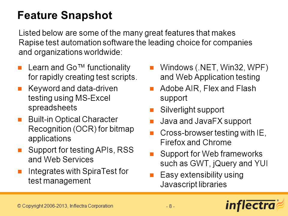 © Copyright 2006-2013, Inflectra Corporation - 8 - Feature Snapshot Learn and Go functionality for rapidly creating test scripts.