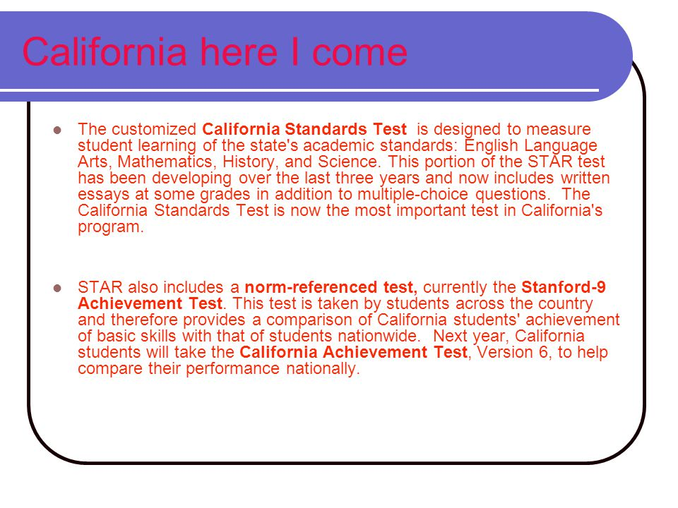 And here in California? Statewide tests used in California before 1990 were designed much like a poll, providing only sample scores for a school but n