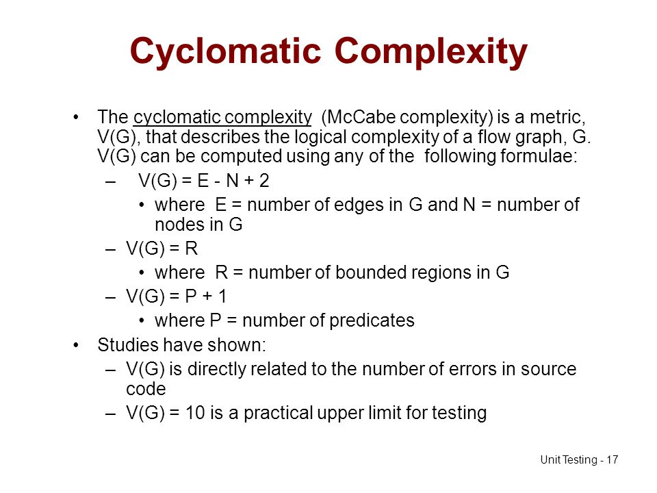 Unit Testing - 17 Cyclomatic Complexity The cyclomatic complexity (McCabe complexity) is a metric, V(G), that describes the logical complexity of a fl