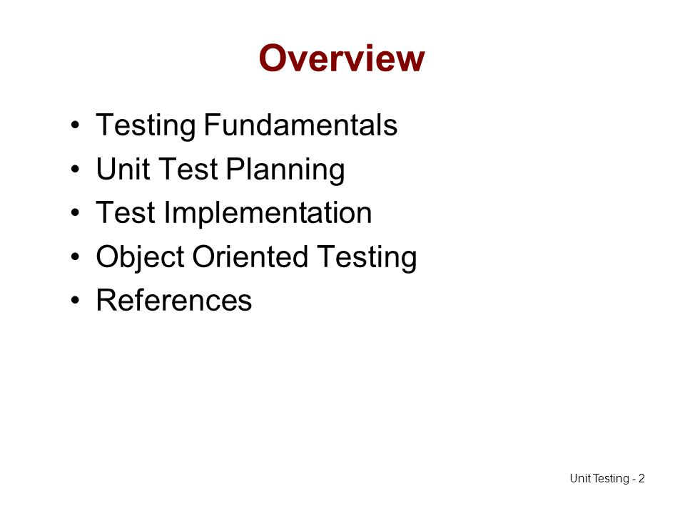 Unit Testing - 13 Common Testing Terms (1) test class –a set of input data that is identified for testing –Note difference from JUnit term test case –specific data that is chosen for testing a test class.