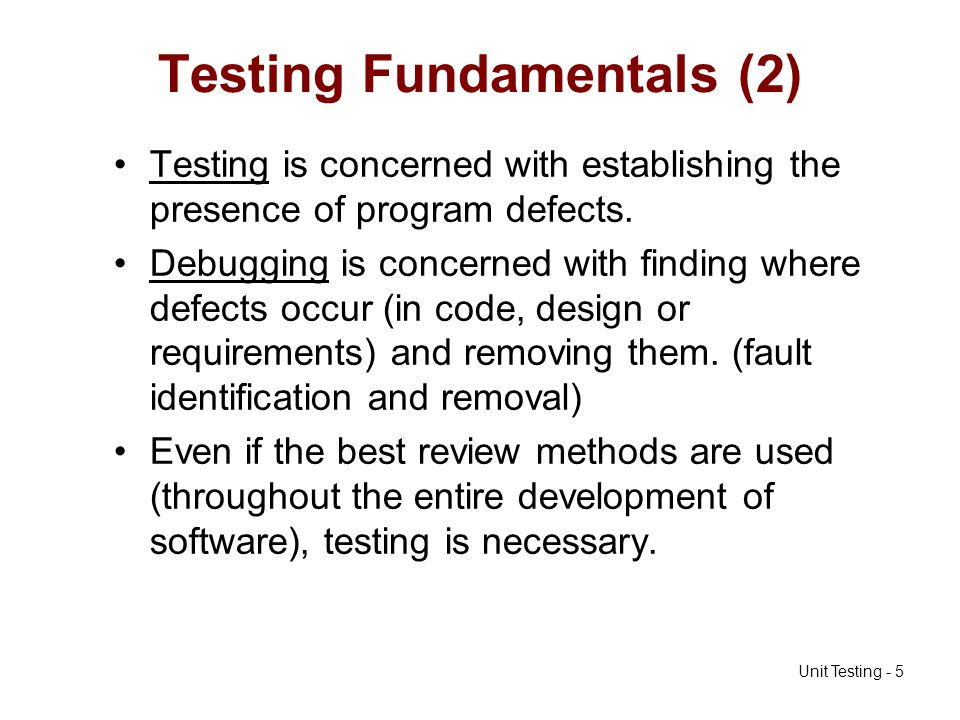 Unit Testing - 46 Object-Oriented Testing Issues The object class is the basic testing unit for system developed with OO techniques.