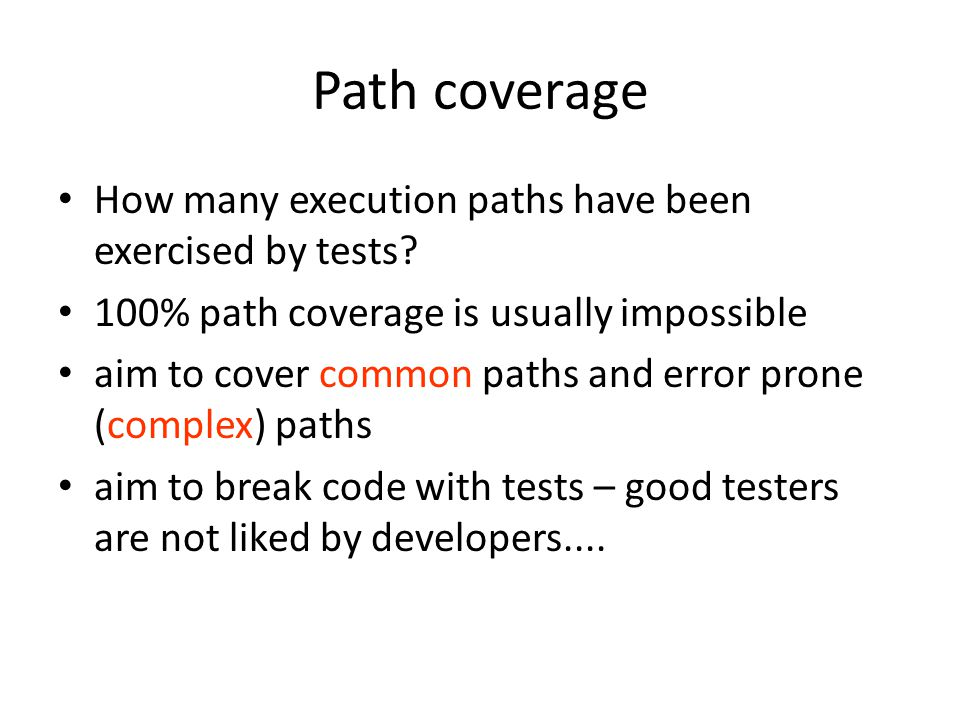 Path coverage How many execution paths have been exercised by tests.