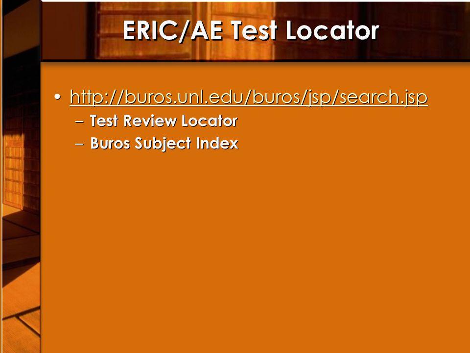ERIC/AE Test Locator http://buros.unl.edu/buros/jsp/search.jsp – Test Review Locator – Buros Subject Index http://buros.unl.edu/buros/jsp/search.jsp – Test Review Locator – Buros Subject Index
