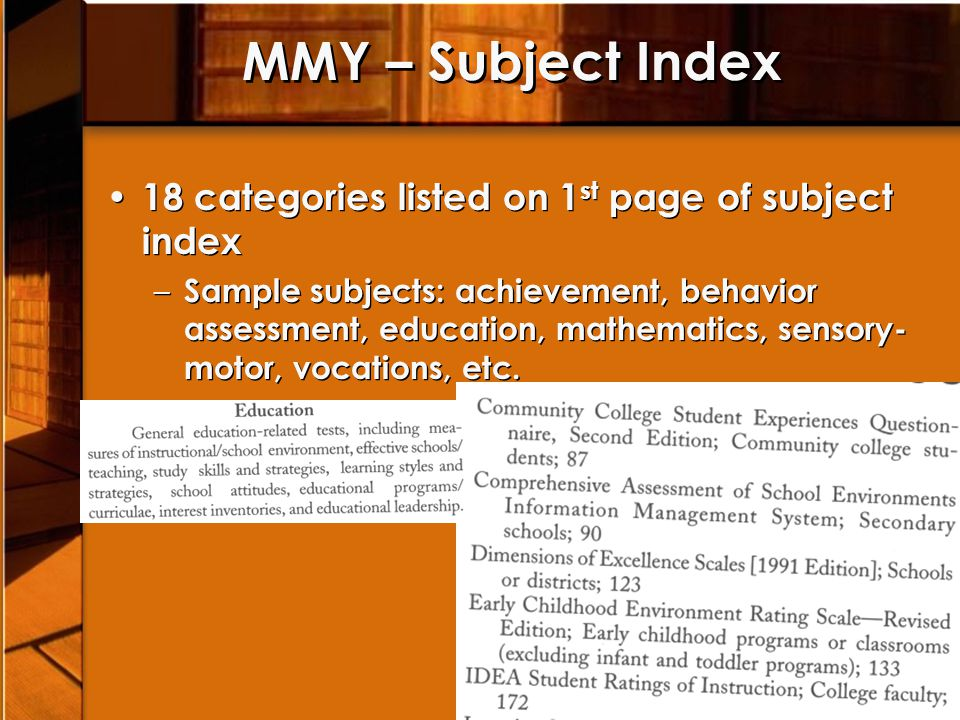 MMY – Subject Index 18 categories listed on 1 st page of subject index – Sample subjects: achievement, behavior assessment, education, mathematics, sensory- motor, vocations, etc.