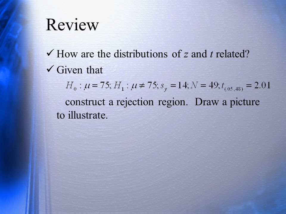 Review How are the distributions of z and t related.