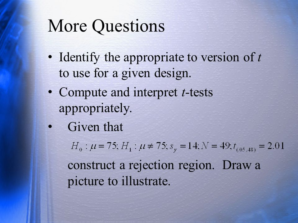 More Questions Identify the appropriate to version of t to use for a given design.