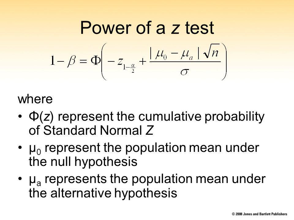 Power of a z test where Φ(z) represent the cumulative probability of Standard Normal Z μ 0 represent the population mean under the null hypothesis μ a represents the population mean under the alternative hypothesis with.