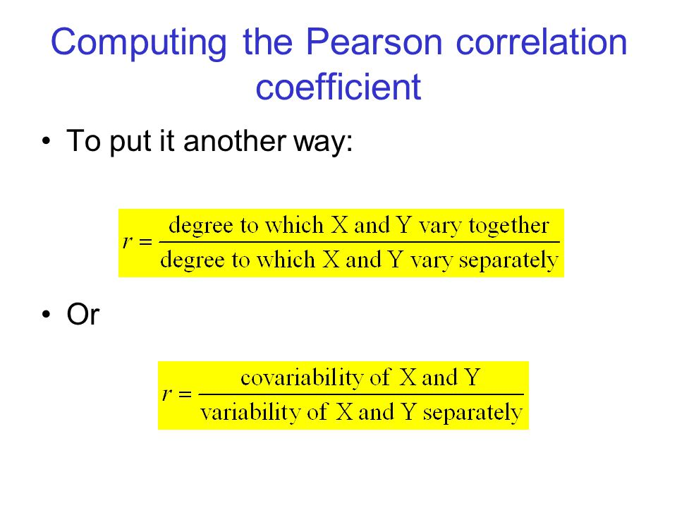 Computing the Pearson correlation coefficient To put it another way: Or